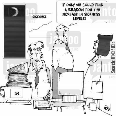 hard day cartoon humor: If only we could find a REASON for the increase in sickness levels!