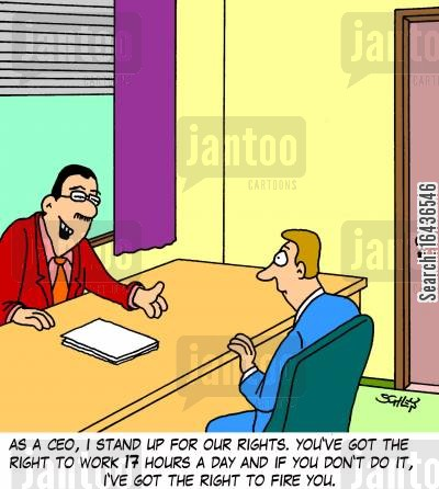 hard day cartoon humor: 'As a CEO, I stand up for our rights. You've got the right to work 17 hours a day and if you don't do it, I've got the right to fire you.'
