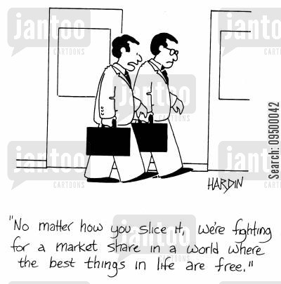 meaningless cartoon humor: 'No matter how you slice it, we're fighting for a market share in a world where the best things in life are free.'