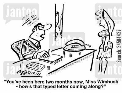 inefficiency cartoon humor: You've been here two months now, Miss Wimbush - how's that typed letter coming along?