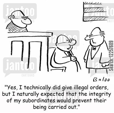 illegal orders cartoon humor: 'Yes, I technically did give illegal orders, but I naturally expected that the integrity of my subordinates would prevent their being carried out.'
