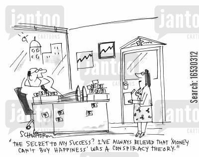 conspiracy theory cartoon humor: 'The secret to my success? I've always believed that 'money can't buy happiness' was a conspiracy theory.'