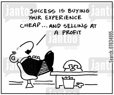 experienced cartoon humor: Success is buying your experience cheap . . . and selling at a profit.