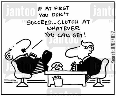 succeeded cartoon humor: If at first you don't succeed. . . clutch at whatever you can get!
