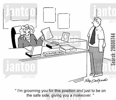 groomed cartoon humor: 'I'm grooming you for this position and giving you a makeover.'