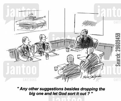 suggests cartoon humor: 'Any other suggestions besides dropping the big one and let God sort it out?'