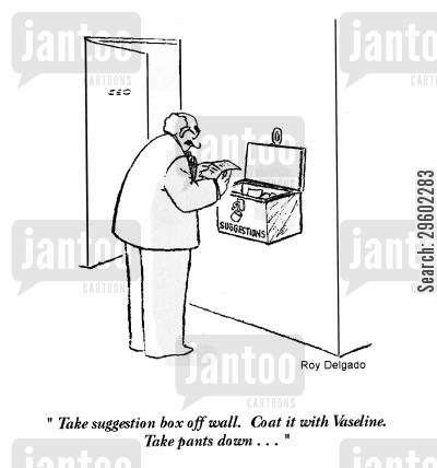 suggests cartoon humor: 'Take suggestion box off wall. Coat it with Vaseline. Take pants down...'