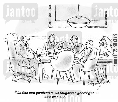 chief executive cartoon humor: 'Ladies and gentlemen, we fought the good fight.. now let's sue.'