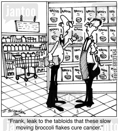 broccoli flake cartoon humor: 'Frank, leak to the tabloids that these slow moving broccoli flakes cure cancer.'