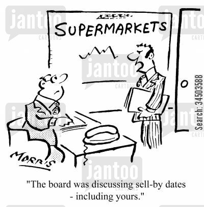 devalued cartoon humor: Supermarkets - The board was discussing sell-by dates - including yours.