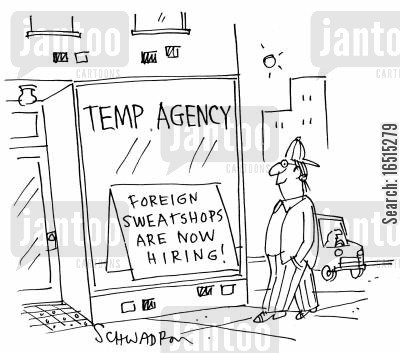 job hunting cartoon humor: Temp Agency - Foreign Sweatshops now hiring!