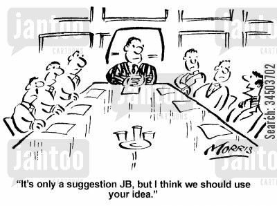 compliance cartoon humor: It's only a suggestion JB, but I think we should use your idea.