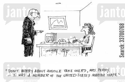 overreact cartoon humor: 'Don't worry about hostile take overs, Mrs. Perry... I was a member of the United States Marine Corps.'