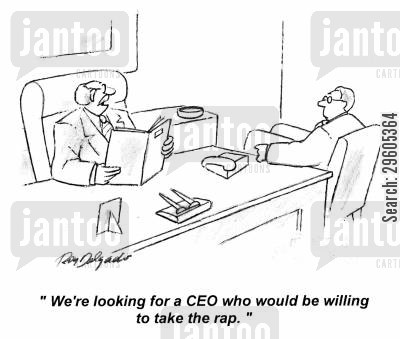 requirements cartoon humor: 'We're looking for a CEO who would be willing to take the rap.'