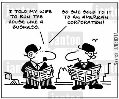 estate cartoon humor: 'I told my wife to run the house like a business. So she sold it to an American corporation.'