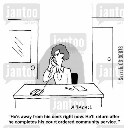 taking messages cartoon humor: He's away from his desk and will return after he completes his court ordered community service.