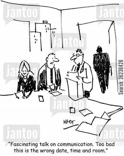 organisation skill cartoon humor: 'Fascinating talk on communication. Too bad this is the wrong date, time and room.'