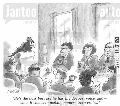 deep voice cartoon humor: 'He's the boss because he has the deepest voice, and, when it comes to making money, zero ethics.'