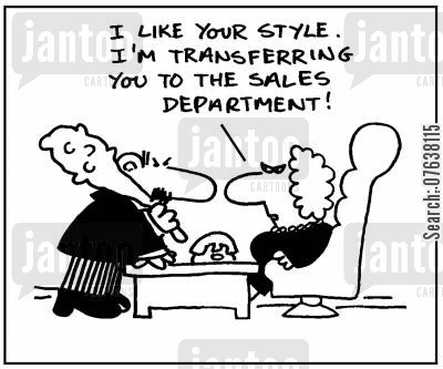 intimidate cartoon humor: 'I like your style. I'm transferring you to the sales department.'