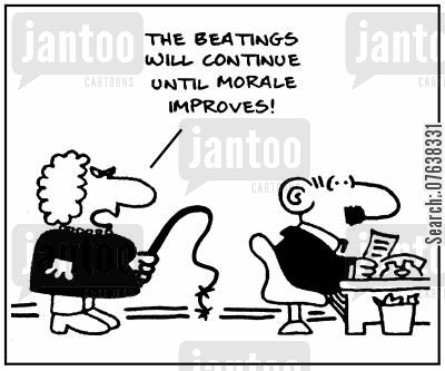 incentive cartoon humor: 'The beatings will continue until morale improves.'