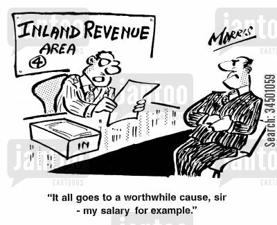 tax review cartoon humor: It all goes to a worthwhile cause, sir- my salary for example.