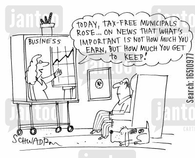 municipal cartoon humor: 'Today, tax free municipals rose...on news that what's important is not how much you earn, but how much you get to keep!'