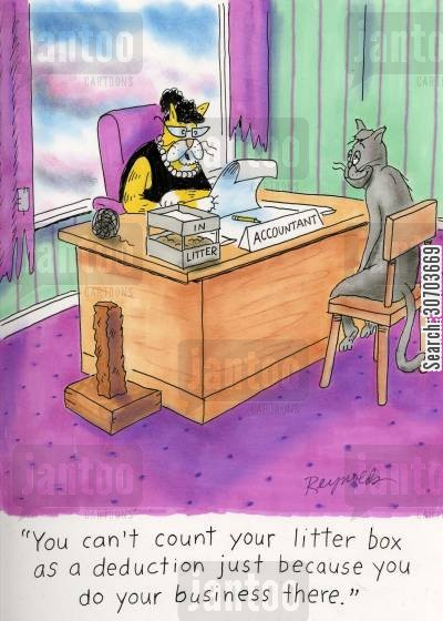 conducting business cartoon humor: 'You can't count your litter box as a deduction just because you do your business there.'