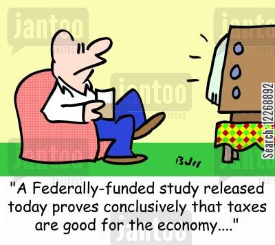taxations cartoon humor: 'A Federally-funded study released today proves conclusively that taxes are good for the economy....'