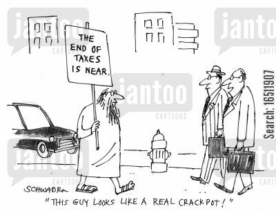 doomsday prophet cartoon humor: The End of Taxes is Near - 'This guy looks like a real crackpot!'