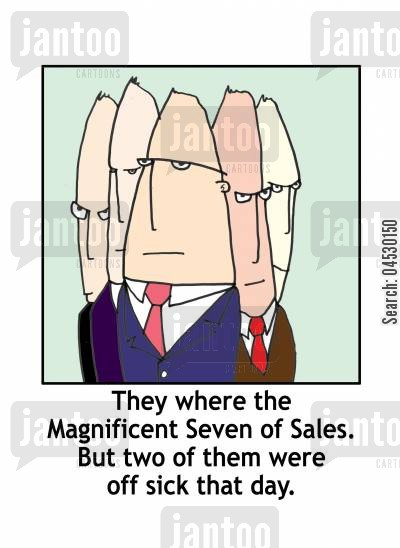 salesperson cartoon humor: They where the magnificent Seven of Sales. But two of them were off sick that day.
