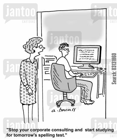 consulting business cartoon humor: Stop your corporate consulting and start studying for tomorrow's spelling test.