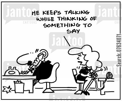 enquiry cartoon humor: He keeps talking while thinking of something to say.