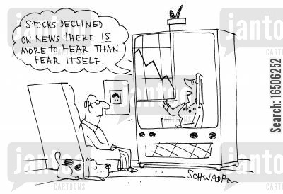 stock broker cartoon humor: 'Stocks decline on news there is more to fear than fear itself.'