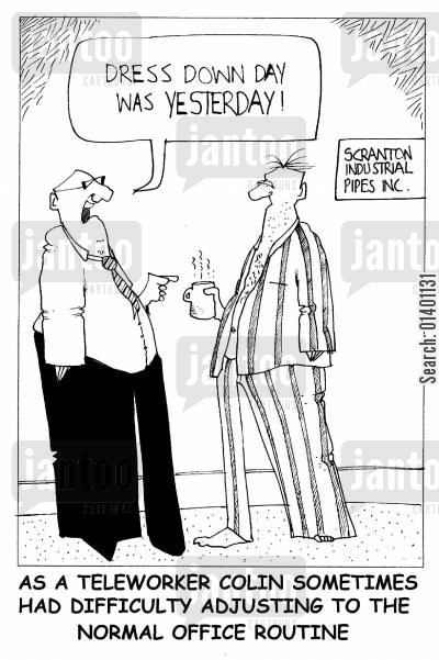 teleworking cartoon humor: 'Dress down day was yesterday!'
