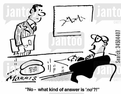 temperamental cartoon humor: No - what kind of answer is no?