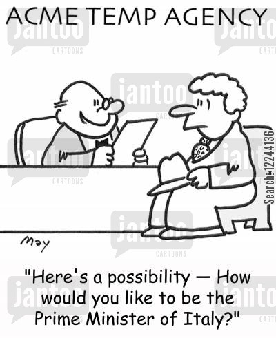 temp agencies cartoon humor: 'Here's a possibility -- How would you like to be the Prime Minister of Italy?'