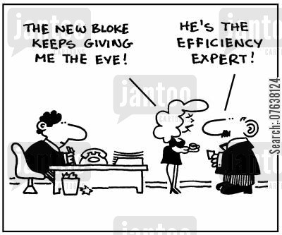 evaluate cartoon humor: 'The new bloke keeps giving me the eye. He's the efficiency expert.'