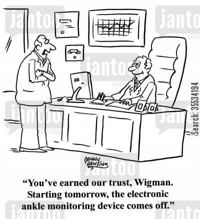 tether cartoon humor: Boss to employee: 'You've earned our trust, Wigman. Starting tomorrow, the electronic ankle monitoring device comes off.'