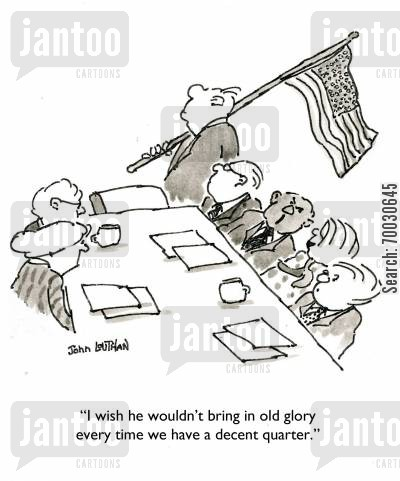 patriotism cartoon humor: 'I wish he wouldn't bring in old glory every time we have a decent quarter.'