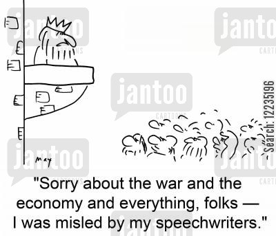speechwriter cartoon humor: 'Sorry about the war and the economy and everything, folks -- I was misled by my speechwriters.'