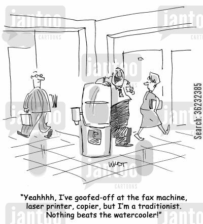 traditionalist cartoon humor: Yeahhhh, I've goofed-off at the fax machine, laser printer, copier, but I'm a traditionist. Nothing beats the watercooler!