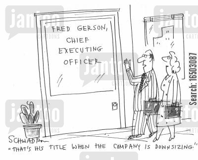 chief executing officer cartoon humor: 'That's his title when the company's downsizing.'