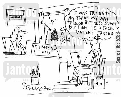 business school cartoon humor: I was trying to day trade my way through business school, but then the stock market tanked.