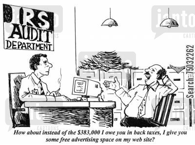 publicity cartoon humor: 'How about instead of the $383,000 I owe you in back taxes, I give you some free advertising space on my web site?'