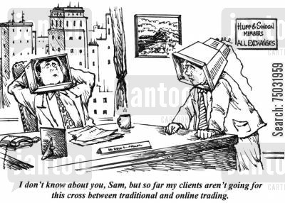 compromising cartoon humor: 'I don't know about you, Sam, but so far my clients aren't going for this cross between tradtional and online trading.'