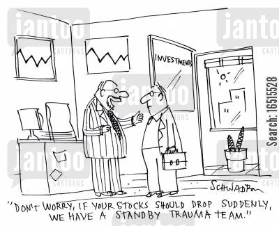 trauma cartoon humor: 'Don't worry, if your stocks should drop suddenly, we have a standby trauma team.'