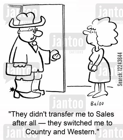 switched cartoon humor: 'They didn't transfer me to Sales after all -- they switched me to Country and Western.'