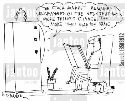 news bulletin cartoon humor: 'The stock market remained unchanged, on the news that the more things change, the more they stay the same.'