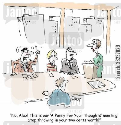 chairwomen cartoon humor: 'No, Alex! This is our 'A Penny For Your Thoughts' meeting. Stop throwing in your two cents worth!'