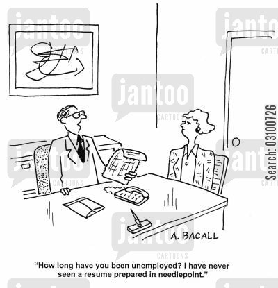 embroidery cartoon humor: 'How long have you been unemployed? I have never seen a resume prepared in needlepoint.'